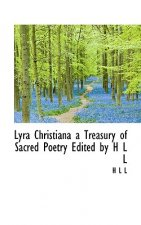 Lyra Christiana a Treasury of Sacred Poetry Edited by H L L