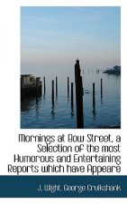 Mornings at Bow Street, a Selection of the Most Humorous and Entertaining Reports Which Have Appeare