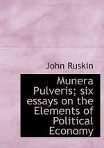 Munera Pulveris; Six Essays on the Elements of Political Economy