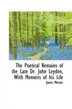 Poetical Remains of the Late Dr. John Leyden, with Memoirs of His Life