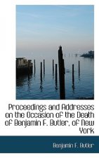 Proceedings and Addresses on the Occasion of the Death of Benjamin F. Butler, of New York
