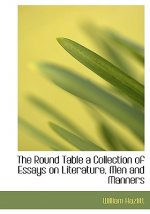 Round Table a Collection of Essays on Literature, Men and Manners