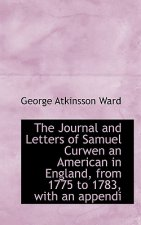 Journal and Letters of Samuel Curwen an American in England, from 1775 to 1783, with an Appendi