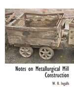 Notes on Metallurgical Mill Construction Notes on Metallurgical Mill Construction Notes on Metallurgical Mill Construction