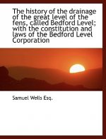 History of the Drainage of the Great Level of the Fens, Called Bedford Level; With the Constitut