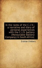 In the Ranks of the C.I.V.; A Narrative and Diary of Personal Experiences with the C.I.V. Battery (H