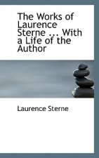 Works of Laurence Sterne ... with a Life of the Author