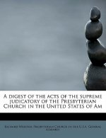 Digest of the Acts of the Supreme Judicatory of the Presbyterian Church in the United States of Am