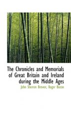 Chronicles and Memorials of Great Britain and Ireland During the Middle Ages