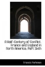 Half-Century of Conflict. France and England in North America. Part Sixth
