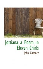 Jottiana a Poem in Eleven Chirls