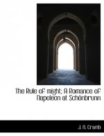 Rule of Might; A Romance of Napoleon at Sch Nbrunn