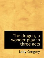 Dragon, a Wonder Play in Three Acts