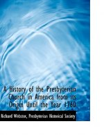 History of the Presbyterian Church in America from Its Origin Until the Year 1760