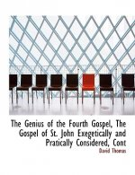 Genius of the Fourth Gospel, the Gospel of St. John Exegetically and Pratically Considered, Cont