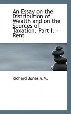 Essay on the Distribution of Wealth and on the Sources of Taxation. Part I. - Rent