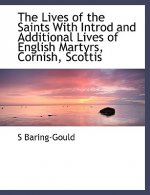 Lives of the Saints with Introd and Additional Lives of English Martyrs, Cornish, Scottis
