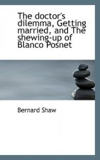 Doctor's Dilemma, Getting Married, and the Shewing-Up of Blanco Posnet