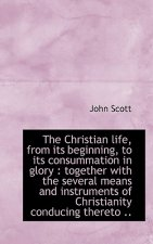 Christian Life, from Its Beginning, to Its Consummation in Glory
