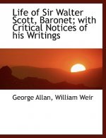 Life of Sir Walter Scott, Baronet; With Critical Notices of His Writings