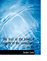 Trail of the Hawk; A Comedy of the Seriousness of Life