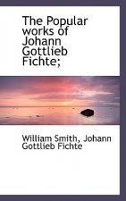 Popular Works of Johann Gottlieb Fichte;