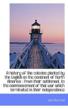 History of the Colonies Planted by the English on the Continent of North America