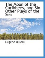 Moon of the Caribbees, and Six Other Plays of the Sea