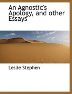 Agnostic's Apology, and Other Essays