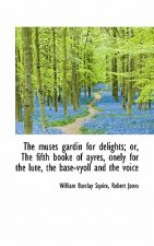 muses gardin for delights; or, The fifth booke of ayres, onely for the lute, the base-vyoll and