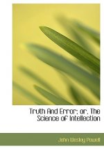 Truth and Error; Or, the Science of Intellection