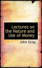 Lectures on the Nature and Use of Money