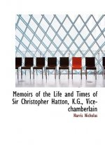 Memoirs of the Life and Times of Sir Christopher Hatton, K.G., Vice-Chamberlain