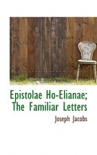 Epistolae Ho-Elianae; The Familiar Letters