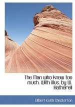 Man Who Knew Too Much. with Illus. by W. Hatherell