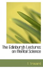 Edinburgh Lectures on Mental Science