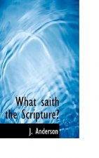 What Saith the Scripture?