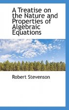 Treatise on the Nature and Properties of Algebraic Equations