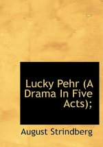 Lucky Pehr (a Drama in Five Acts);