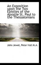 Exposition Upon the Two Epistles of the Apostle St. Paul to the Thessalonians