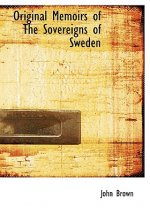 Original Memoirs of the Sovereigns of Sweden
