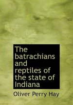 Batrachians and Reptiles of the State of Indiana