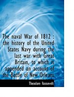 The naval War of 1812 : the history of the United States Navy during the last war with Great Britain, to which is appended an account of the Battle of