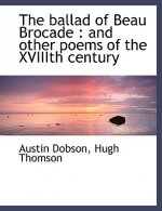 The ballad of Beau Brocade : and other poems of the XVIIIth century