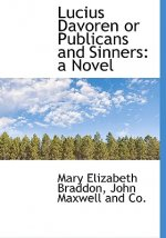 Lucius Davoren or Publicans and Sinners: a Novel