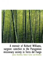 A memoir of Richard Williams, surgeon: catechist to the Patagonian missionary society in Terra del Fuego