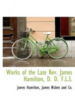 Works of the Late Rev. James Hamilton, D. D. F.L.S.