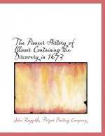 The Pioneer History of Illinois Containing the Discovery in 1673