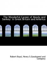 The Wonderful Career of Moody and Sankey: In Great Britain and America