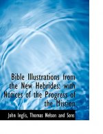 Bible Illustrations from the New Hebrides: with Notices of the Progress of the Mission